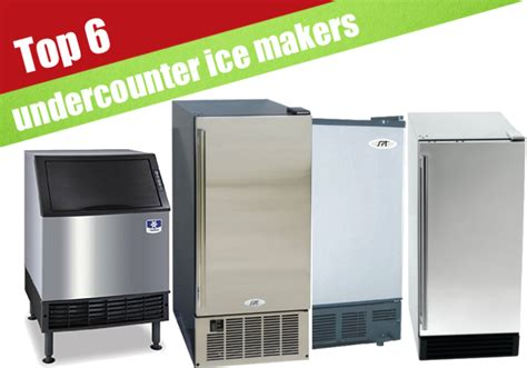 best under cabinet ice maker 6 best undercounter ice makers reviewed for 2017
