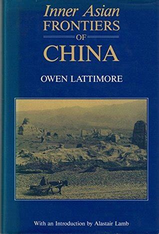 china s world what does china want books inner asian frontiers of china by owen lattimore reviews