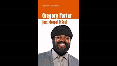 gregory porter religion gregory porter quot jazz gospel soul quot