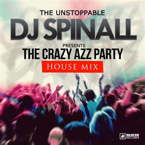 house party music mix download dj spinall the crazy azz party house mix 171 tooxclusive