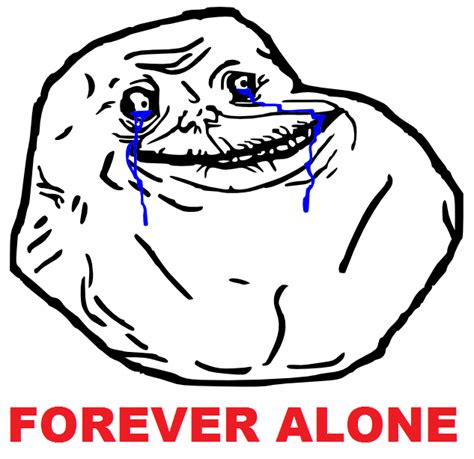 Forever Alone Meme Face - faces in places forever alone