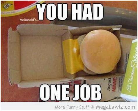 Meme Mcdonalds - you had one job mcdonalds meme picsmine