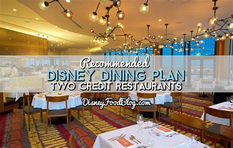 credit restaurants recommended disney dining plan two credit restaurants