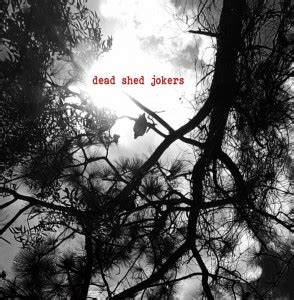 Shed Soundcloud by Dead Shed Jokers Dead Shed Jokers Echoes And Dust