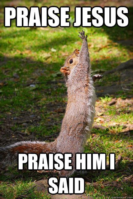 Praise Jesus Meme - praise jesus praise him i said misc quickmeme