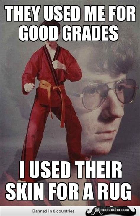 Karate Meme Generator - karate kyle they used me for good grades general