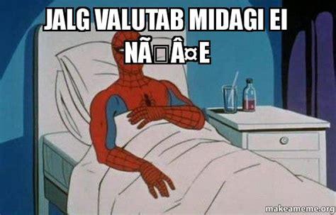 Spiderman Cancer Meme - jalg valutab midagi ei n 195 164 e spiderman cancer make a meme