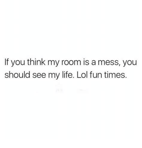 my room is a mess if you think my room is a mess you should see my lol times meme on sizzle