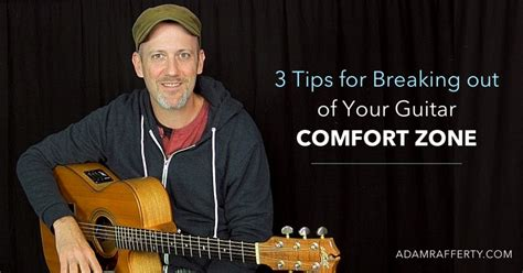 the science of breaking out of your comfort zone how to live fearlessly seize books 3 tips for breaking out of your guitar comfort zone
