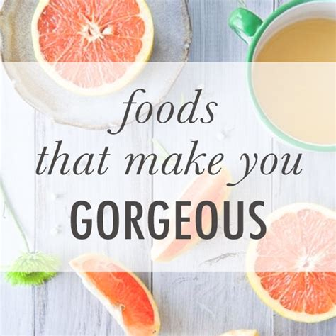Foods That Make You Gorgeous by These Foods Can Make You Gorgeous The Chambray Bunny