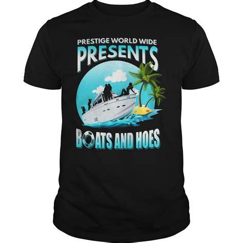 boats and hoes prestige worldwide prestige worldwide present boats and hoes shirt hoodie