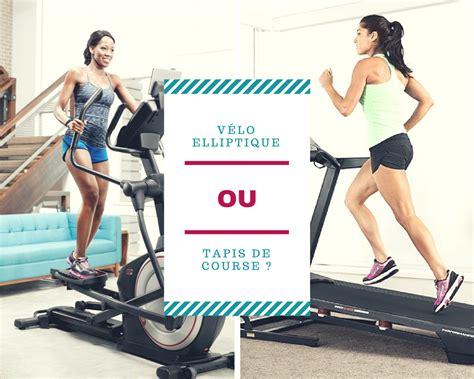 Vélo Elliptique Ou Tapis De Course by Velo Elliptique Ou Tapis De Course Le Declic Fitness