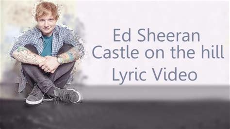 ed sheeran castle on the hill ed sheeran castle on the hill lyrics youtube