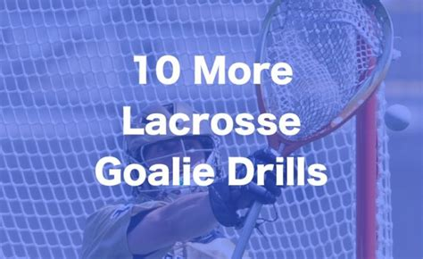 beginner tips for goalies 10 excellent lacrosse goalie drills to improve your