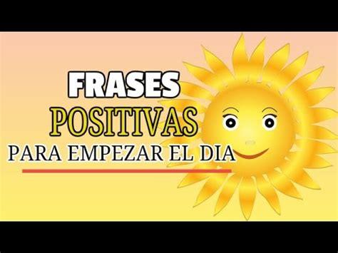 imagenes motivacionales para empezar el dia frases positivas para empezar el dia youtube