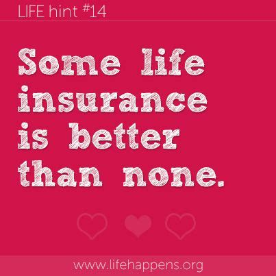 Life hint #14: Some life insurance is better than none .