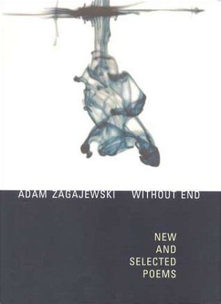 new and selected poems books without end new and selected poems by adam zagajewski