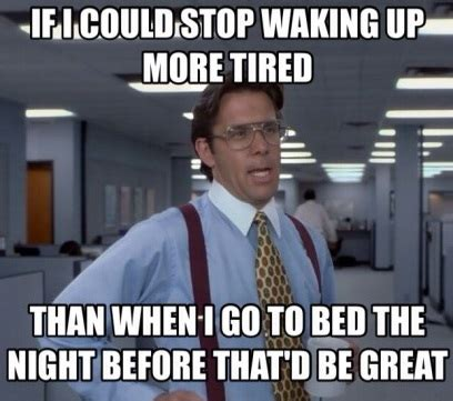 Being Tired Meme - all day