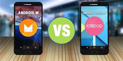 which android version is better android m vs android lollipop the top 5 features that