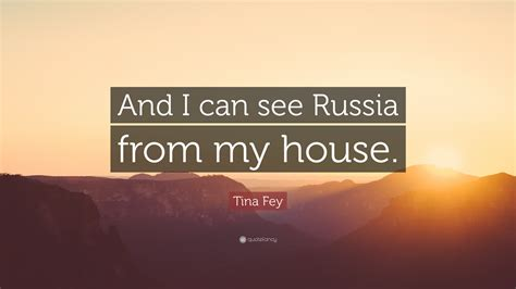 i can see russia from my backyard who said i can see russia from my backyard tina fey quote