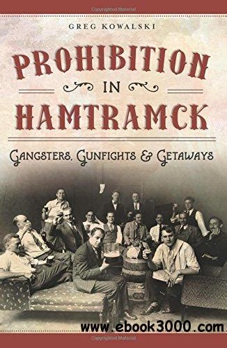 baltimore prohibition and in the free state books prohibition in hamtramck gangsters gunfights getaways