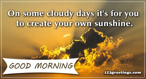 On Some Cloudy Days  Free Good Morning Quotes eCards