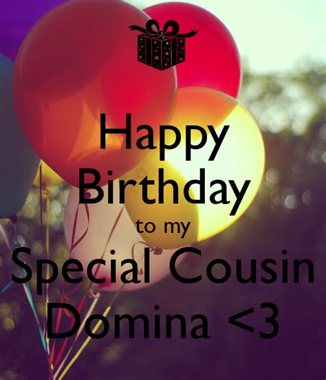 Happy Birthday To A Special Cousin by Happy Birthday To My Special Cousin Domina