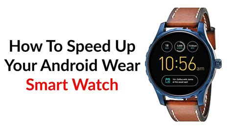 how to speed up android how to speed up your android wear smartwatch tech