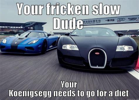 New Bugatti Meme - bugatti and koenigsegg quickmeme