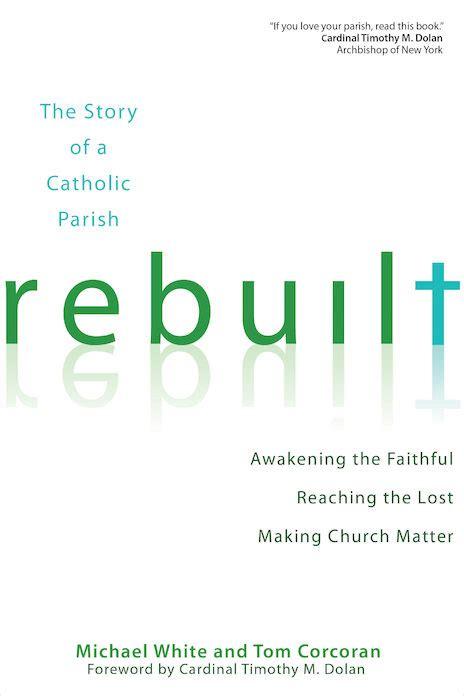 rebuilt awakening the faithful reaching the lost and making church matter ave maria press
