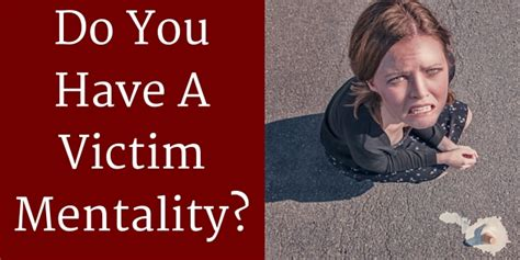 Do You Have Victim Mentality What To Do About It | do you have a victim mentality