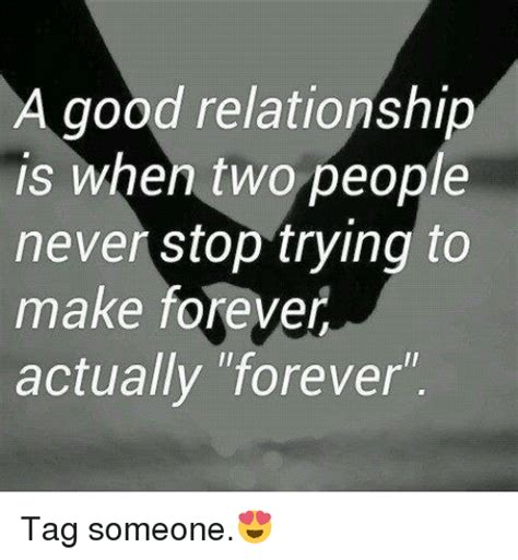 Good Relationship Memes - a good relationship is when two people never stop trying