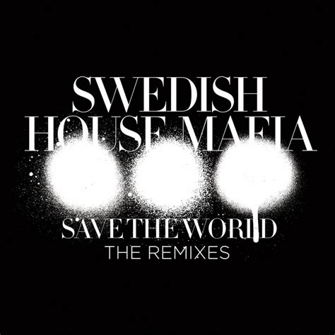 Swedish House Mafia Save The World Remixes Raw Goodage