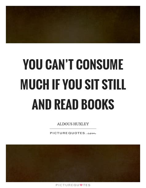 can you much books you can t consume much if you sit still and read books