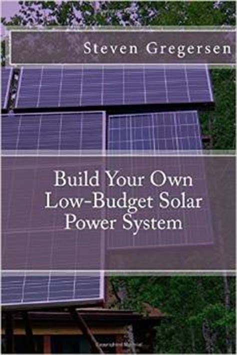 grid solar build your own affordable grid solar system books grid self sufficient montana homestead
