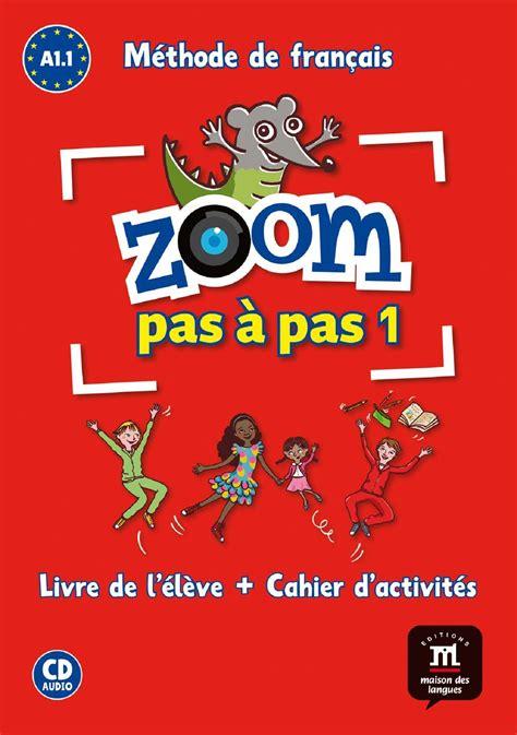 libro zoom pas a pas comprar libro zoom pas 192 pas a1 1 livre de l 201 l 200 ve cahier d activit 201 s cd