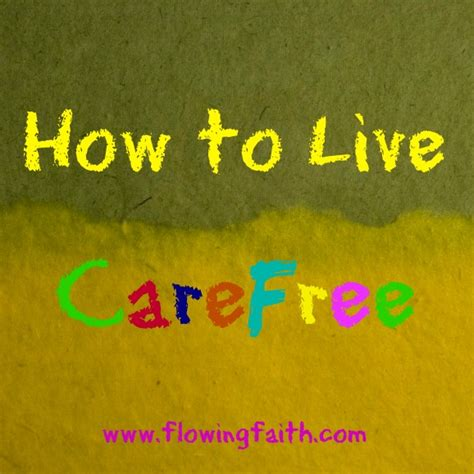 how to live a how to live carefree flowing faith