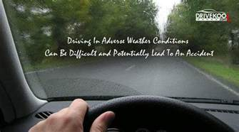 driving in conditions driving in adverse weather conditions can be difficult and