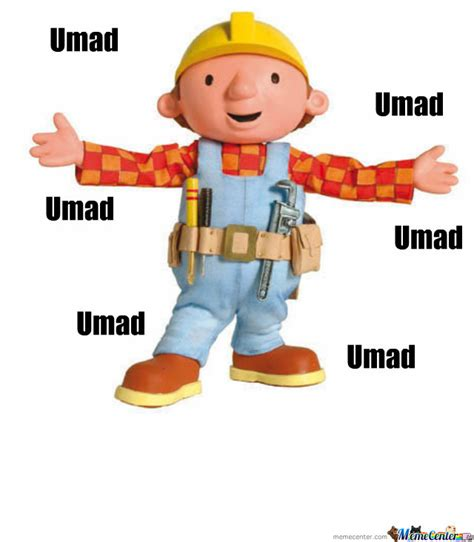 Builder Meme - bob the builder umad by recyclebin meme center