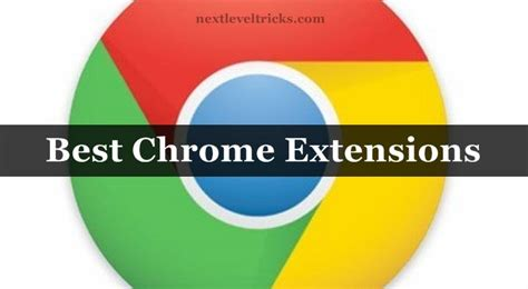 best chrome extensions top 10 best chrome extensions that help chrome users the