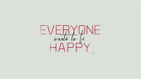 happy to everyone everyone wants to be happy