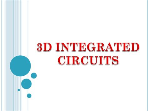 what are 3d integrated circuits 3 d integrated circuits