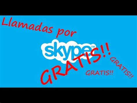 llamadas gratis llamar gratis por skype youtube