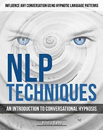 nlp patterns persuasion nlp techniques an introduction to conversational hypnosis