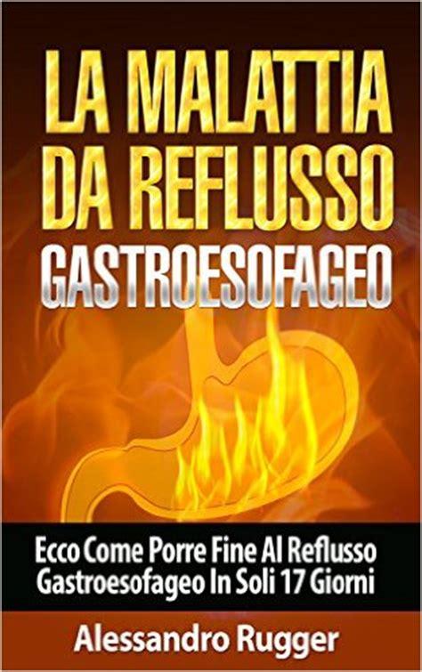 reflusso gastroesofageo alimenti reflusso gastroesofageo 10 alimenti da evitare dietaok
