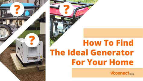 how to find the ideal generator for your home vconnect