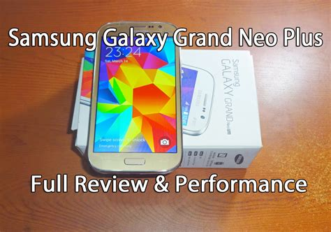 samsung galaxy grand neo plus youtube samsung galaxy grand neo plus review and full