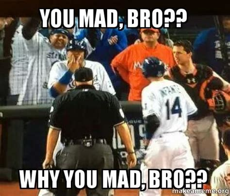 Why You Mad Bro Meme - ultimately broadcasters and advertisers by charlie ergen