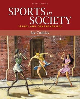 sports in society issues and controversies sports in society issues and controversies by coakley