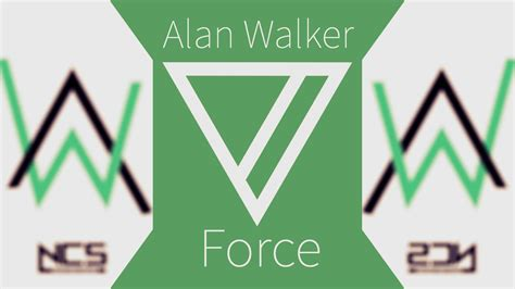 alan walker ncs alan walker force ncs release ainz youtube